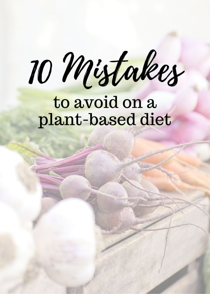 10 mistakes to avoid on a plant based diet