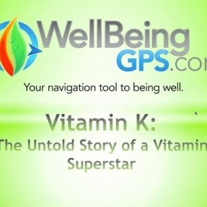 Vitamin K: The Untold Story Of A Vitamin Superstar // WellBeingGPS.com