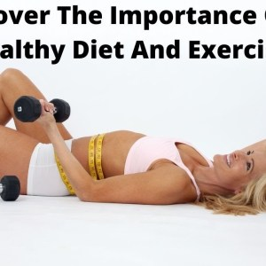 Discover The Importance Of A Healthy Diet And Exercise - What is the best workout or diet
