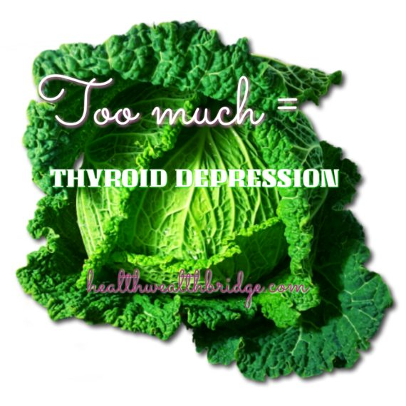 Excessive cabbage ,Kale other goitrogens, can depress yout thyroid