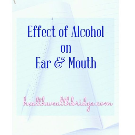 Effect of Alcohol on Ear & mouth