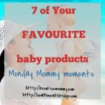 7 of your favourite baby products :#MondayMommyMoments