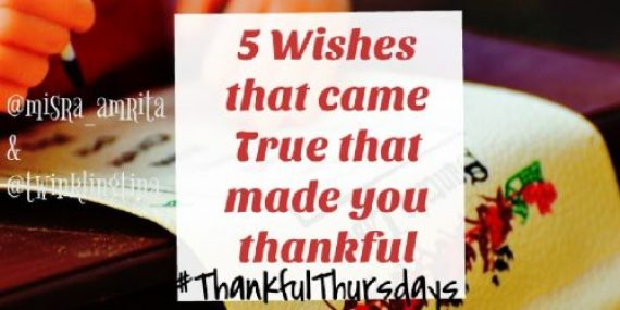 Thankful Thursday :5 Wishes that came true that made you thankful