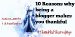 10 Reasons I am thankful for being a blogger #ThankfulThursdays