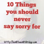 10 Things you should never say sorry for