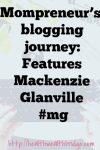 Mompreneur's blogging journey: Features Mackenzie Glanville #mg