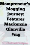 Mompreneur's blogging journey: Features Mackenzie Glanville #mg