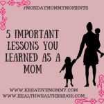 Monday Mommy moments:5 Lessons I learnt as a Mother