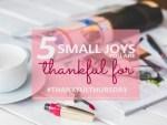 5 Joys I am Thankful for :#ThankfulThursdays