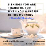 5 Things I am  thankful for when I  wake up in the morning :ThankfulThursdays  22