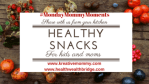 Monday Mommy Moments week 16 :Healthy  Snacks ?