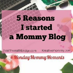 5 Reasons I started my Mommy blog