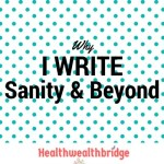 Why I write:Sanity and beyond