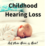 Childhood Hearing Loss -Act Now Here is How!