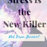 Stress is the New Killer Not Jason Bourne