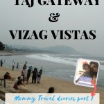 Taj Gateway a & Vizag vistas :Mommy travels to Vizag and covers 12 places in 3 days :Click to read how
