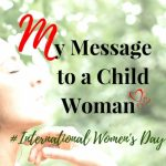 My Message to a Child Woman #International Women's Day 2018 #MMM58