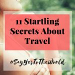 Being a world traveller is a dream .#SayYesToTheWorld Is my chance of sharing my #travel #inspirations with you. When I talk about eleven startling secrets about traveling, it's not a post about best deals and destinations.It's about my realization about how being a world traveler made me a better…11 Satrtling Secrets About Travel will make you smile and nod