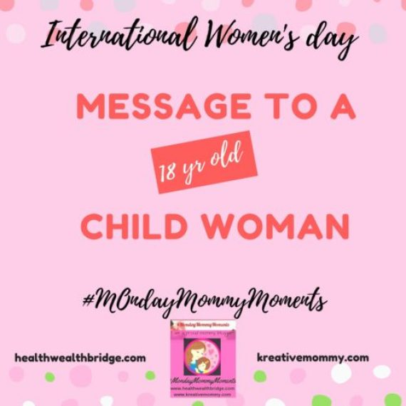 MondayMommy Moments 58 :International Women's Day 2018 message to a childwoman