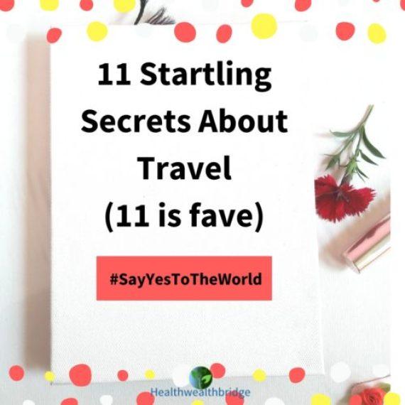 11 Startling Secrets about Travel #SayYesToTheWorld