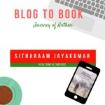 Blog to Book :Journey of an Author Sitharaam Jayakumar