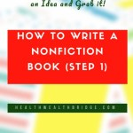 How to Write a Nonfiction Book:The exact steps to find an Idea and Grab it!