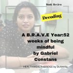 A B.R.A.VE Year :52 weeks being Mindful by Gabriel Constans (Book Review)