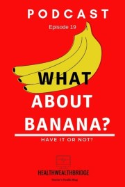 Banana Benefits:Have it or not?