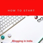 Blogging :How to start (Blogging in India)(Part 1)