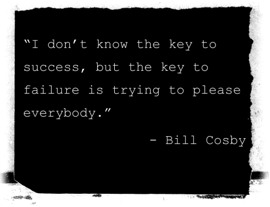 key to failure is trying to please everyone