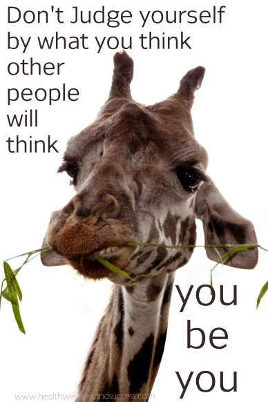 Don't judge yourself by what you think other people will think... you be you. Wenda O'Neill