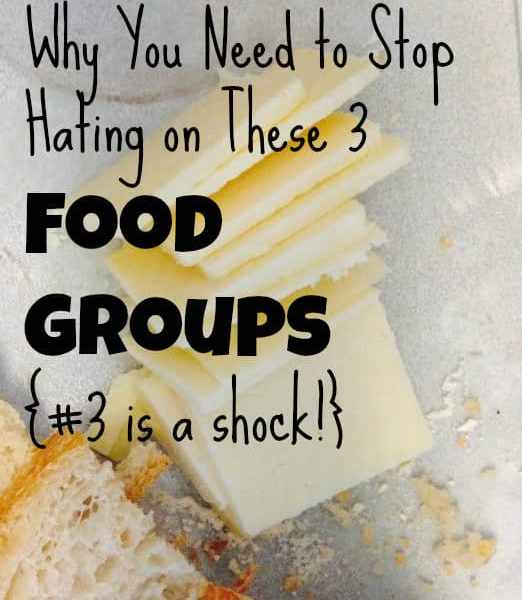 Why You Need to Stop Hating On These 3 Food Groups (#3 is a shock!)
