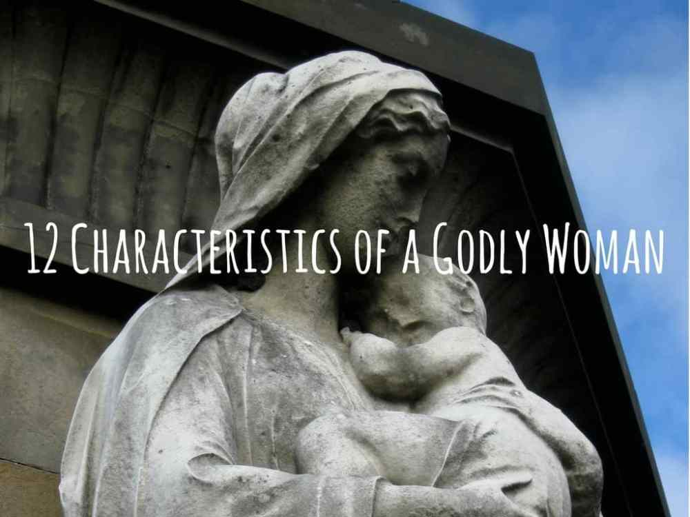 How to Know You're a Woman Of God – 12 Characteristics of a Godly Woman