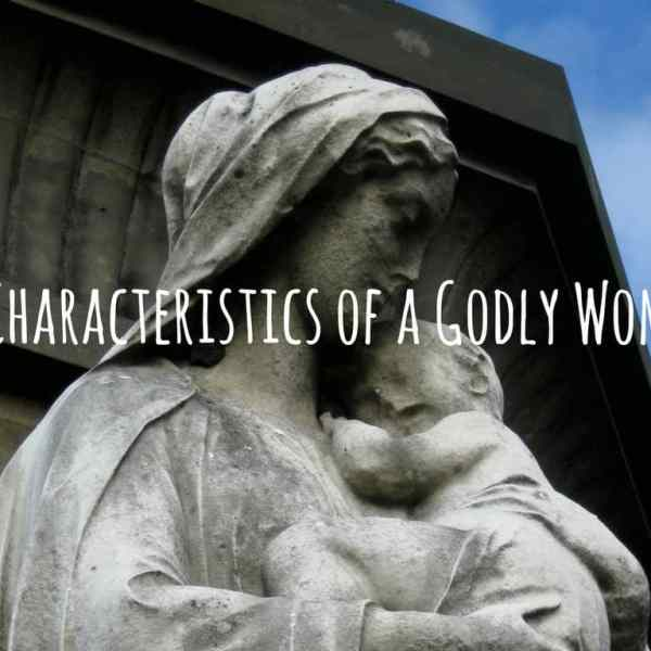 How to Know You're a Woman Of God – 12 Clear Characteristics of a Godly Woman