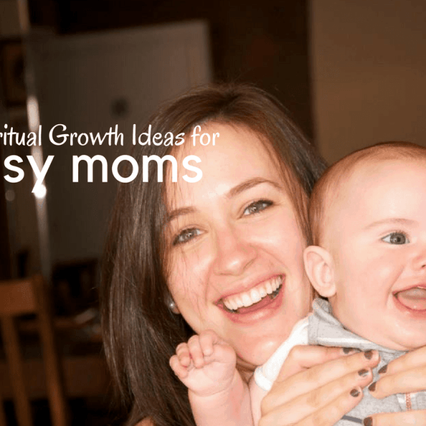 Bible Study for Moms: Finding Time for God When Life Gets Busy