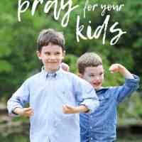 Your Kids Need You to Pray These 10 Powerful Prayers for Children