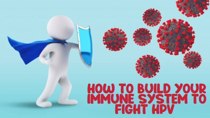 How to Build Your Immune System to Fight HPV