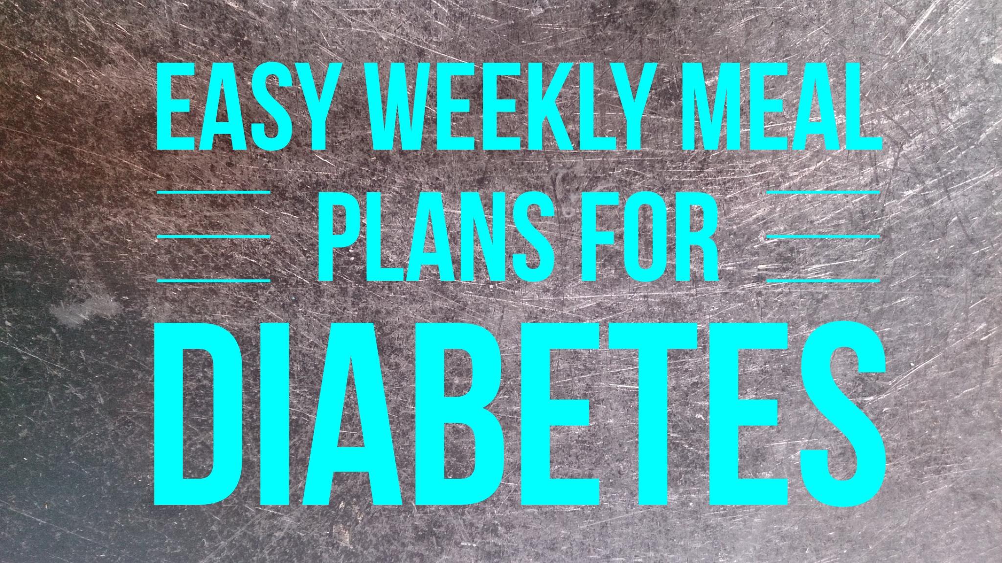Easy Weekly Meal Plan For Diabetes