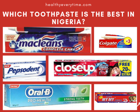 (Which toothpaste is the best In Nigeria?) The best toothpaste in Nigeria and how to choose a good toothpaste