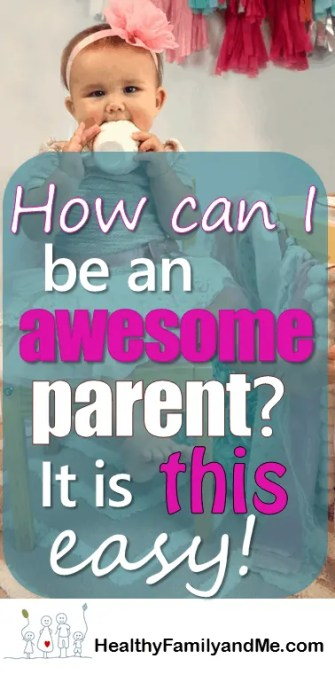 How can I be an awesome Parent? It is this easy! An awesome parent made easy with these 7 super simple strategies.