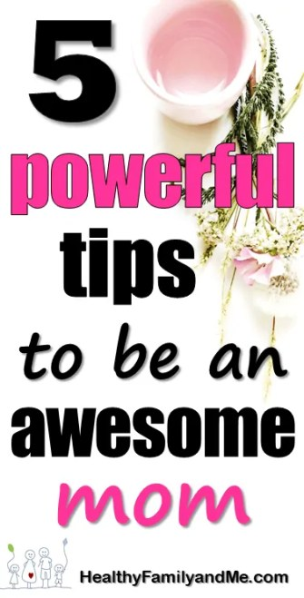 Be an awesome mom with these 5 powerful tips. click now to discover the secret. #awesomemom #bestmomtips #parenting #bestparentingtips