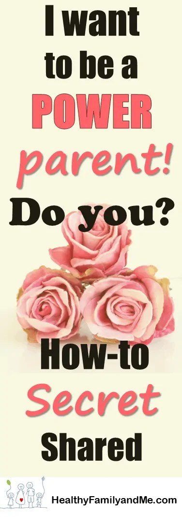 I want to be a POWER parent! Do You? Of course, we all want to be positive parents with happy kids. Click now to discover the secret and get lots of parent tips, parent advice and parent hacks. #powerparent #parentingtips #parentingadvice #parentinghacks #positiveparent #happykids #bestparentingtips