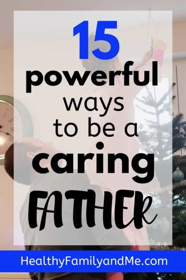 15 powerful ways to be a caring father. Discover supercool ways to be a good dad raising kids. Best parenting advice #parenting #parentingtips #parentingadvice