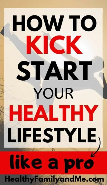 How to kickstart your healthy lifestyle with healthy habits and healthy lifestyle tips. Everything you need to live health and happy. Mom life and kids healthy made easy. #healthyfamily #healthyliving #momlife #healthylifestyle #healthyhabits