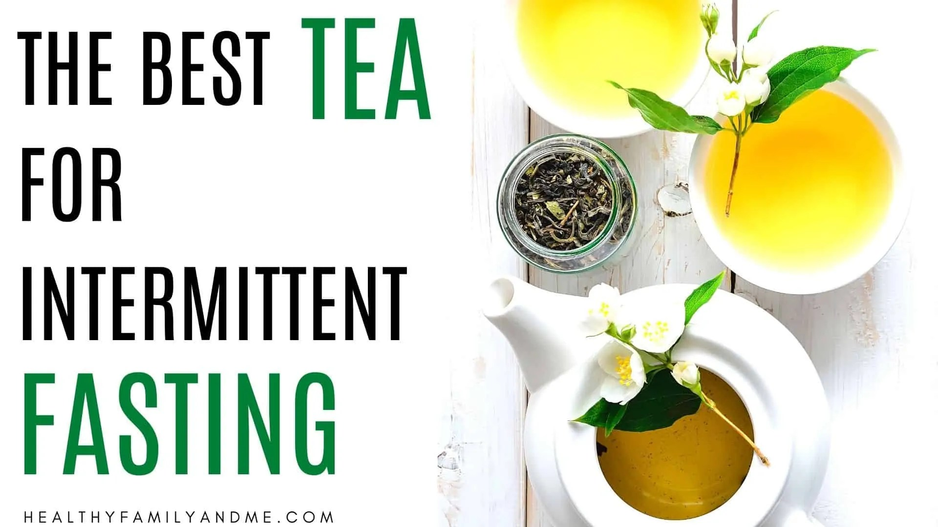 The Best Tea For Intermittent Fasting Why Healthy Family And Me