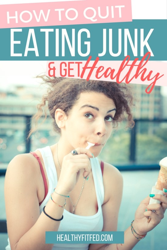 How to quit eating junk food and get healthy! Look great, feel great!