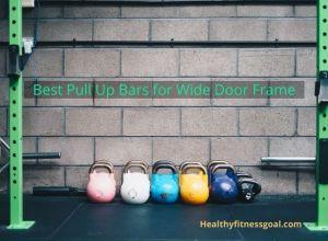 Best Pull Up Bars for Wide Door Frame