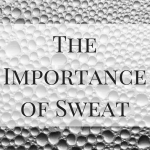 The Importance of Sweat