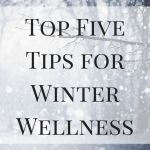 Top Five Tips for Winter Wellness