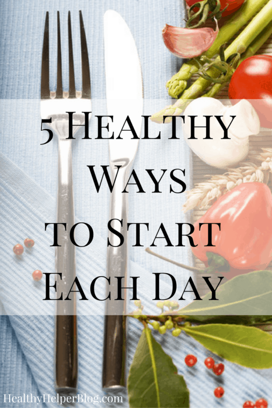 5 Healthy Ways to Start Each Day | Healthy Helper @Healthy_Helper A collection of healthy tips for starting your day right! Get off on the right foot first thing in the morning for a day full of health, happiness, and productivity.